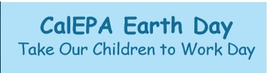 CalEPA Earth Day Take your children to work day
